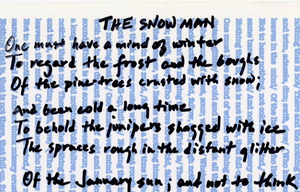 "Lines 1–7 of Wallace Stevens's ""The Snow Man"" as handwritten by Jennifer Atkinson"