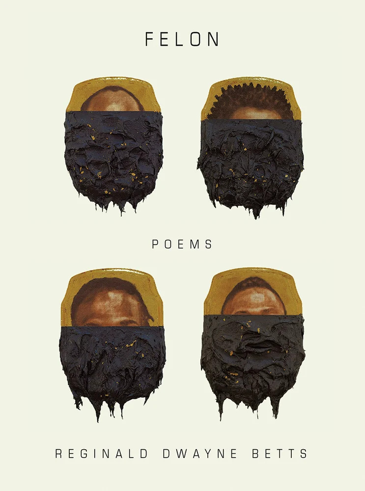 Reginald Dwayne Betts' poetry collection, Felon.